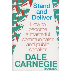 Stand and Deliver:How to Become a Masterful Communicator and Public Speaker.