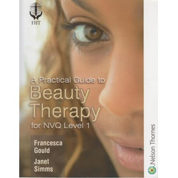 A Practical Guide to Beauty Therapy NVQ Level 1