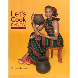 Let's Cook Kenya :National Ethnic Foods