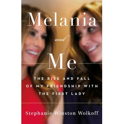 Melania and Me: Rise and fall of my Friendship with the First Lady (Hardback)