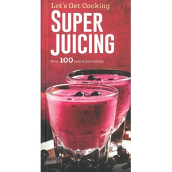 Lets Get Cooking - Super Juicing