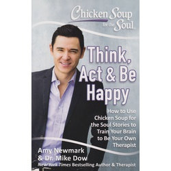 Chicken Soup for the Soul: Think, Act & Be Happy : How to Use Chicken Soup for the Soul Stories to Train Your Brain to Be Your Own Therapist (BKMG)