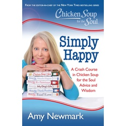 Chicken Soup for the Soul: Simply Happy: A Crash Course in Chicken Soup for the Soul Advice and Wisdom