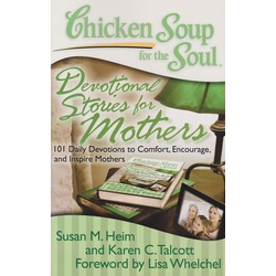 Chicken Soup for the Soul: Devotional Stories for Mothers : 101 Daily Devotions to Comfort, Encourage, and Inspire Mothers (BKMG)