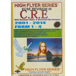 High Flyer Series KCSE Revision in CRE 2001-2014 Form 1-4