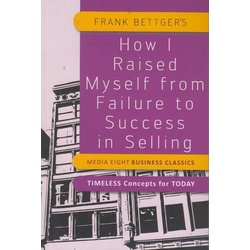 How I Raised Myself from Failure to Success in Selling [Media Eight business classics