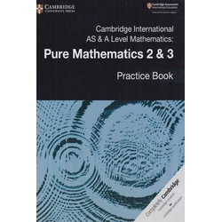 Cambridge International AS & A Level Mathematics Pure Mathematics 2 & 3 Practice Book