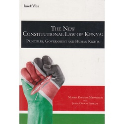 The New Constitutional Law of Kenya Principles, Government and Human Rights
