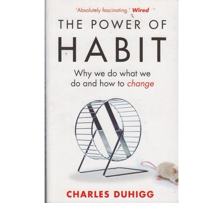 The Power of Habit:Why we do what we do and how to change