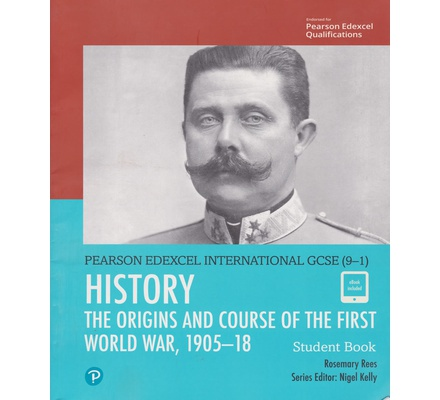 Pearson Edexcel International GCSE (9-1) History: The Origins and Course of the First World War, 1905–18 Student Book