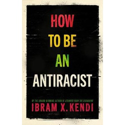 How to be an Antiracist (Kendi)