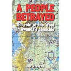 A People Betrayed: The Role of the West in Rwanda's Genocide