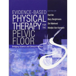Evidence-Based Physical Therapy for the Pelvic Floor: Bridging Science and Clinical Practice, 1e