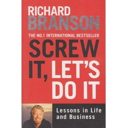 Screw it Lets Do it Lessons in Life and Business