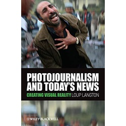 Photojournalism and Today's News: Creating Visual Reality 1st Edition