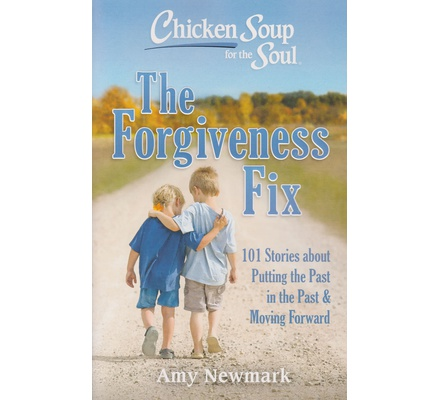Chicken Soup for the Soul: The Forgiveness Fix : 101 Stories about Putting the Past in the Past (BKMG)