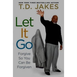 Let it Go: Forgive so you can be Forgiven