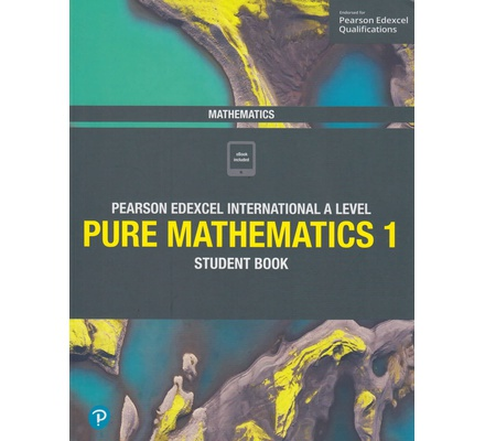 Pearson Edexcel Internatioonal A Level Pure Mathematics 1 Student Book