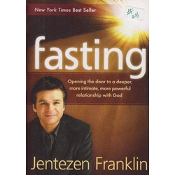 Fasting: Opening the Door to deeper more intimate,more powerful relationship with God.