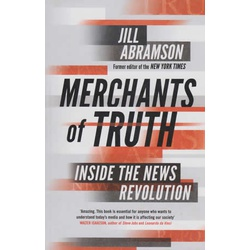 Merchants of Truth Inside the News Revolution