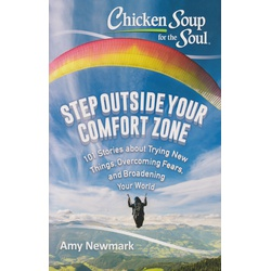 Chicken Soup for the Soul: Step Outside Your Comfort Zone : 101 Stories about Trying New Things, Overcoming Fears, and Broadening Your World (BKMG)