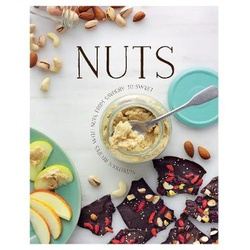 Nuts: Nutritious Recipes with Nuts from Salty or Spicy to Sweet