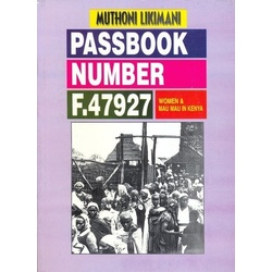 Passbook Number F.47927: Women and Mau Mau in Kenya