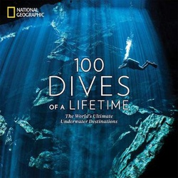 100 Dives of a Lifetime - The World's Ultimate Underwater Destinations