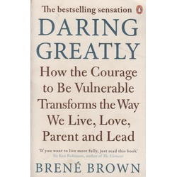 Daring greatly: How the Courage to be vulnerable transforms the way we live,love,parent and lead