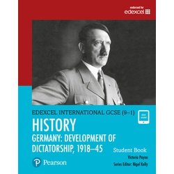 Pearson Edexcel International GCSE (9-1) History: Development of Dictatorship: Germany, 1918–45 Student Book