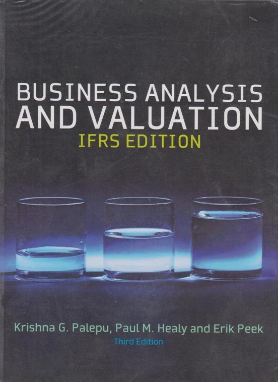 business analysis and valuation ifrs edition Business analysis and valuation , co-authored by krishna palepu and paul  healy , and published  the 5th edition of the book was released in summer  2012  the discussion of us gaap / ifrs convergence, discussion and  examples on.